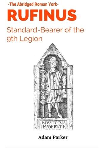 RUFINUS: Standard-bearer of the 9th Legion (The Abridged Roman York) (Volume 1)