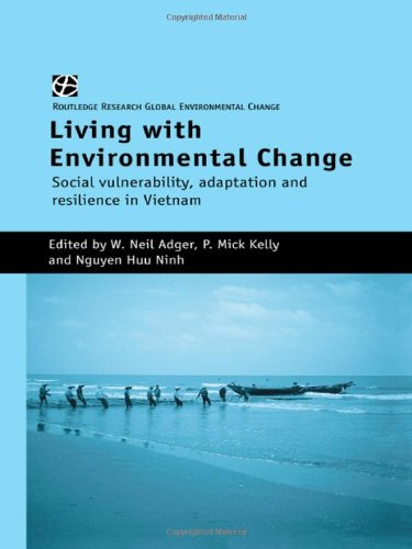 Living with Environmental Change: Social Vulnerability, Adaptation and Resilience in Vietnam (Global Environmental Change) by W Neil Adger