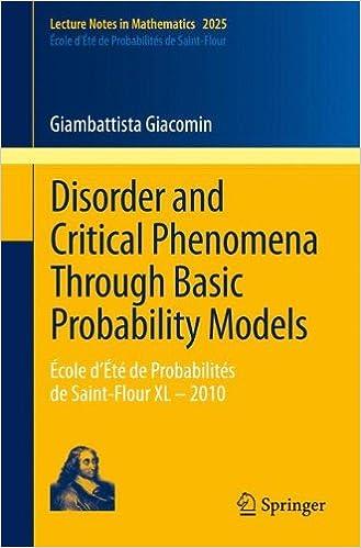 Disorder and Critical Phenomena Through Basic Probability Models: École d'Été de Probabilités de Saint-Flour XL – 2010 (Lecture Notes in Mathematics)