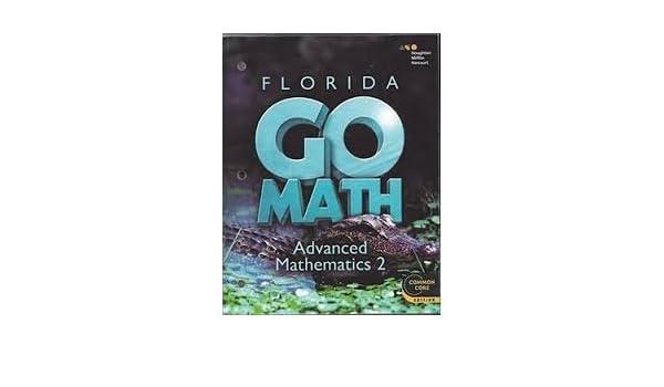 Go Math! Florida: Teacher Edition Advanced Mathematics 2