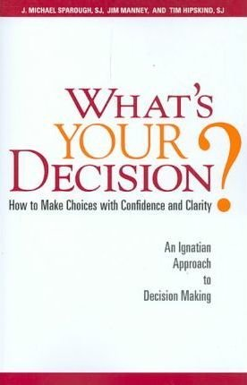 What's Your Decision? : How to Make Choices with Confidence and Charity(Paperback) - 2014 Edition