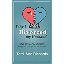 Why I Divorced My Husband: One Woman's Story of Neglected Love, Ego, and Self-Discovery