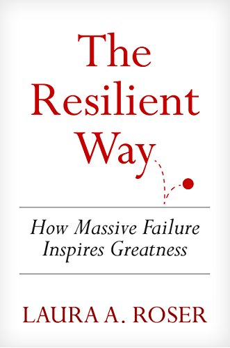 The Resilient Way: How Massive Failure Inspires Greatness