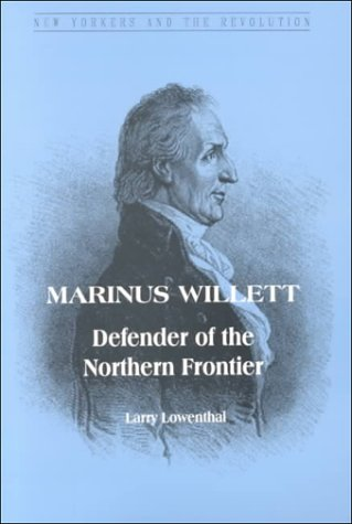 Marinus Willett  Defender Of The Northern Frontier  New Yorkers And The Revolution