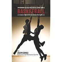 Entraînement de Résistance Mentale Avancé pour le Basketball: Les Techniques de Visualisation pour Atteindre Votre Potentiel Réel (French Edition)