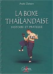 La boxe thaïlandaise, Muay thaï : Tome 1, Histoire et pratique