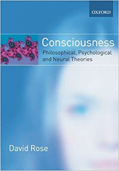 Book Consciousness: Philosophical, Psychological, and Neural Theories by David Rose (2006-06-12)