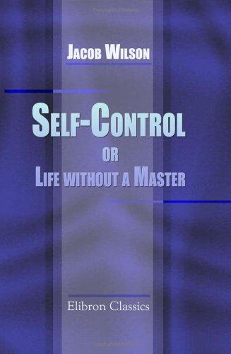Read Online Self-Control, or Life without a Master: A Short Treatise on the Rights and Wrongs of Men pdf