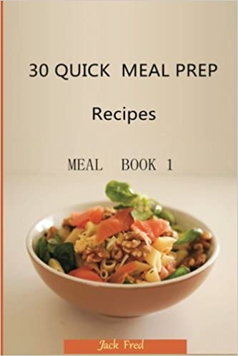30 QUICK  MEAL PREP Recipes: MEAL  Book 1