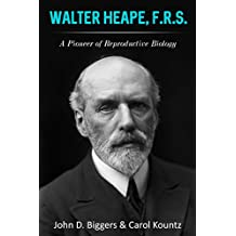 Walter Heape, F.R.S.: A Pioneer in Reproductive Biology