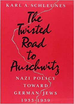 Book The Twisted Road to Auschwitz: Nazi Policy toward German Jews, 1933-39 by Karl A. Schleunes (1990-11-01)