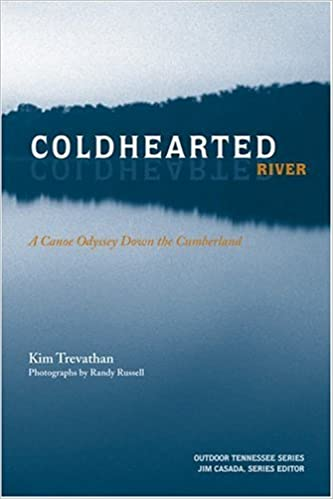 Book Coldhearted River: A Canoe Odyssey Down the Cumberland (Outdoor Tennessee)