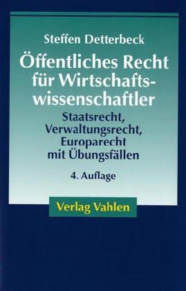 Öffentliches Recht für Wirtschaftswissenschaftler: Staatsrecht, Verwaltungsrecht, Europarecht mit Übungsfällen