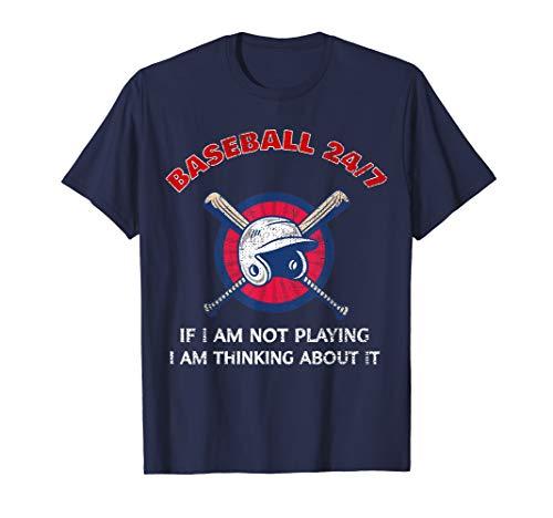 Baseball 24/7 If I'm Not Playing I'm Thinking About It Shirt