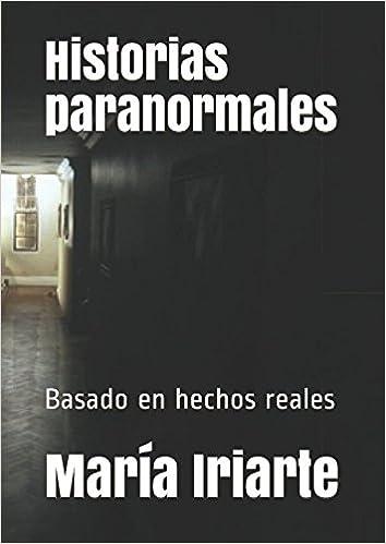 Historias paranormales: Basado en hechos reales: Amazon.es: María Iriarte: Libros