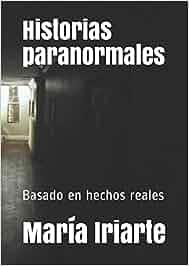 Historias paranormales: Basado en hechos reales: Amazon.es