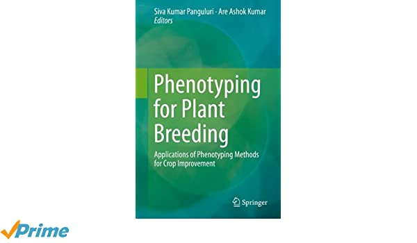 Phenotyping for Plant Breeding: Applications of Phenotyping Methods for Crop Improvement