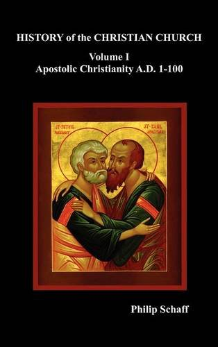 History of the Christian Church, Volume I: Apostolic Christianity. A.D. 1-100