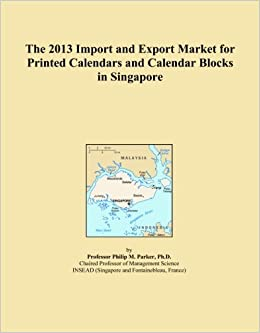 The 2013 Import and Export Market for Printed Calendars and Calendar Blocks in Singapore   B00C6OGBWY