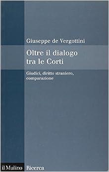 Oltre Il Dialogo Tra Le Corti. Giudici, Diritto Straniero, Comparazione por Giuseppe De Vergottini epub