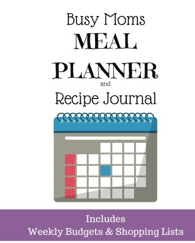 Busy Moms Meal Planner and Recipe Journal: Includes Weekly Budgets & Shopping Lists: Volume 8 (Plan It! Publishing)