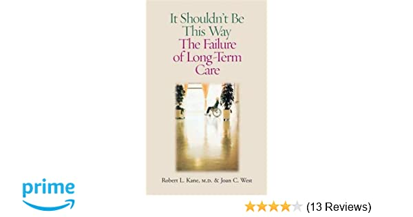 It Shouldnt Be This Way The Failure Of Long Term Care