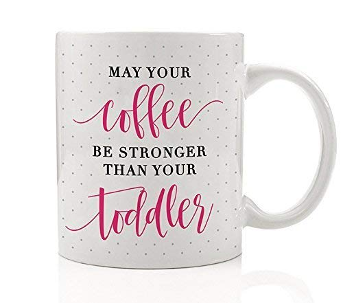 May Your Coffee Be Stronger Than Your Toddler Mug Funny Gift Idea Baby Shower New Infant Mom Mommy Little Girl Boy Kids #momlife Present Wife from Husband 11oz Ceramic Tea Cup by Digibuddha DM0165 ()