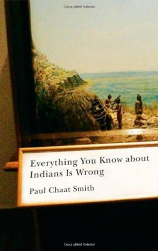 Everything You Know about Indians Is Wrong (Indigenous Americas Series)