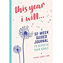 This Year I Will...: A 52-Week Guided Journal to Achieve Your Goals