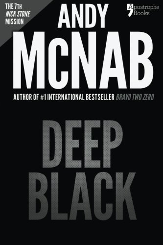 Deep Black (Nick Stone Book 7): Andy McNab's best-selling series of Nick Stone thrillers - now available in the - Now Andy Black