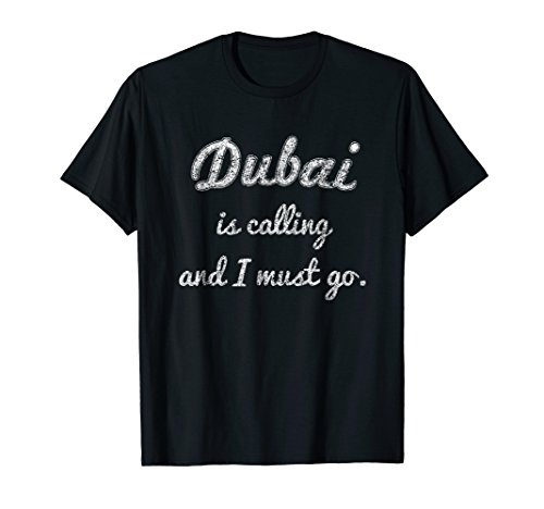 Dubai is calling and I must go funny gift travel T-Shirt by Funny travel and vacation shirts
