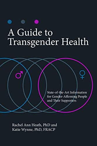A Guide to Transgender Health: State-of-the-Art Information for Gender-Affirming People and Their Supporters (Sex, Love, and Psychology)