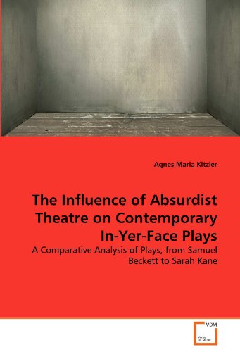 The Influence of Absurdist Theatre on Contemporary In-Yer-Face Plays: A Comparative Analysis of Plays, from Samuel Beckett to Sarah Kane