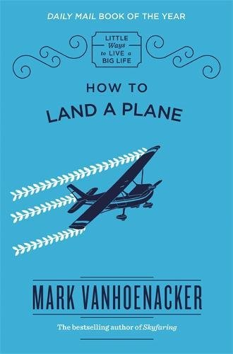 How to Land a Plane (Little Ways to Live a Big Life, Band 1)