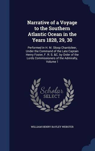 Download Narrative of a Voyage to the Southern Atlantic Ocean in the Years 1828, 29, 30: Performed in H. M. Sloop Chanticleer, Under the Command of the Late ... Commissioners of the Admiralty, Volume 1 ebook