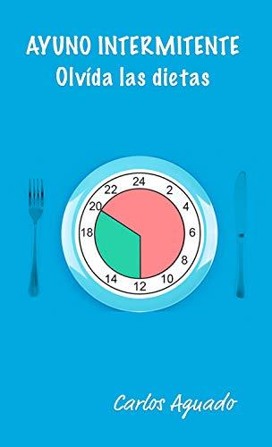 Ayuno intermitente: Olvídate de dietas por Aguado Hípola, Carlos
