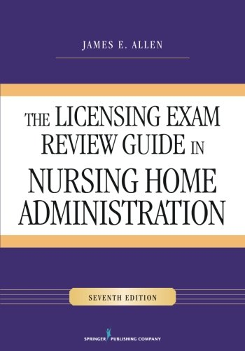 The Licensing Exam Review Guide in Nursing Home Administration, Seventh Edition