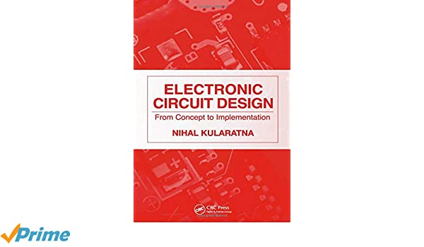 electronic circuit design from concept to implementation nihalelectronic circuit design from concept to implementation nihal kularatna 9780849376177 amazon com books