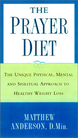 The Prayer Diet: The Unique Physical, Mental, and Spiritual Approach to Healthy Weight Loss