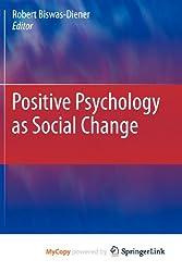 [( Positive Psychology as Social Change )] [by: Robert Biswas-Diener] [Aug-2011]