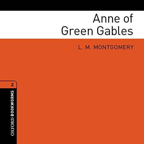 Anne of Green Gables (Adaptation): Oxford Bookworms Library, Stage 2 (Anne Of Green Gables Oxford)