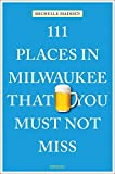 111 Places in Milwaukee That You Must Not Miss (111 Places in .... That You Must Not Miss)