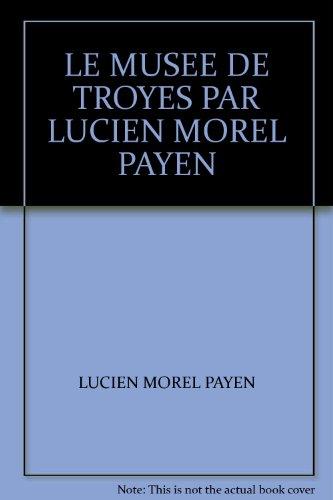 LE MUSEE DE TROYES PAR LUCIEN MOREL PAYEN