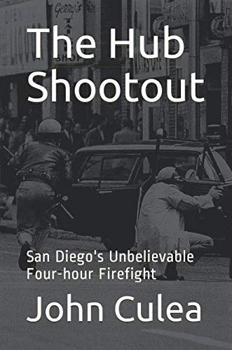 The Hub Shootout: San Diego's Unbelievable Four-hour Firefight