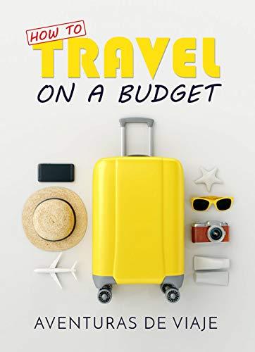 How To Travel On A Budget: 52 Budget Travel Tips by [De Viaje, Aventuras]