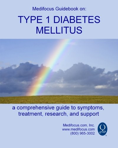 Medifocus Guidebook on: Type 1 Diabetes Mellitus