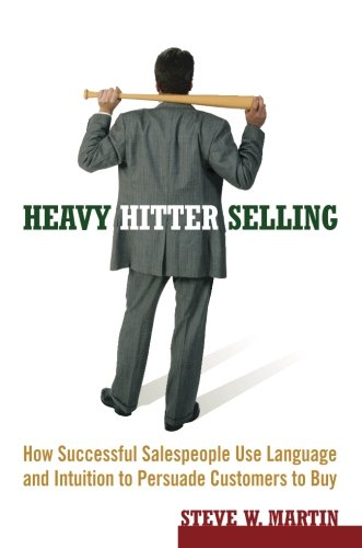 Heavy Hitter Selling: How Successful Salespeople Use Language and Intuition to Persuade Customers to Buy by Wiley