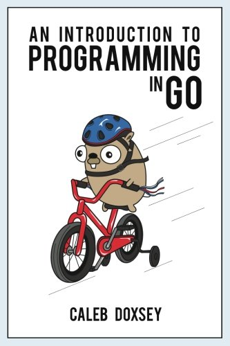 [PDF] An Introduction to Programming in Go Free Download | Publisher : CreateSpace Independent Publishing Platform | Category : Computers & Internet | ISBN 10 : 1478355824 | ISBN 13 : 9781478355823