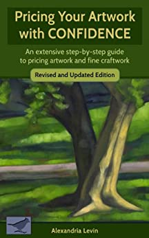Pricing Your Artwork with Confidence: An extensive step-by-step guide to pricing artwork and fine craftwork by [Levin, Alexandria]