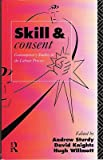Skill and Consent : Contemporary Studies in the Labour Process, Andrew Sturdy, David Knights, 041508671X